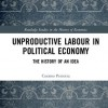 "C. Perrotta, ""Unproductive Labour in Political Economy. The History of an Idea"" (Routledge 2018)"