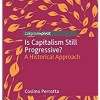 "C. Perrotta, ""Is Capitalism Still Progressive? A Historical Approach"" (Palgrave Macmillan 2020)"